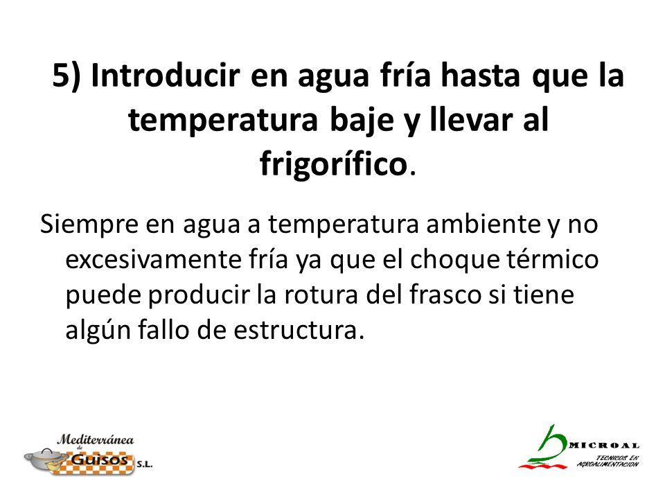 5) Introducir en agua fría hasta que la temperatura baje y llevar al frigorífico.