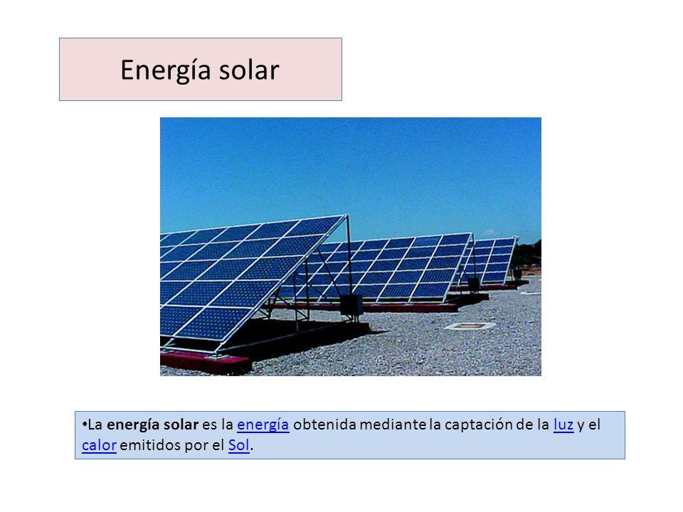 Energía solar La energía solar es la energía obtenida mediante la captación de la luz y el calor emitidos por el Sol.