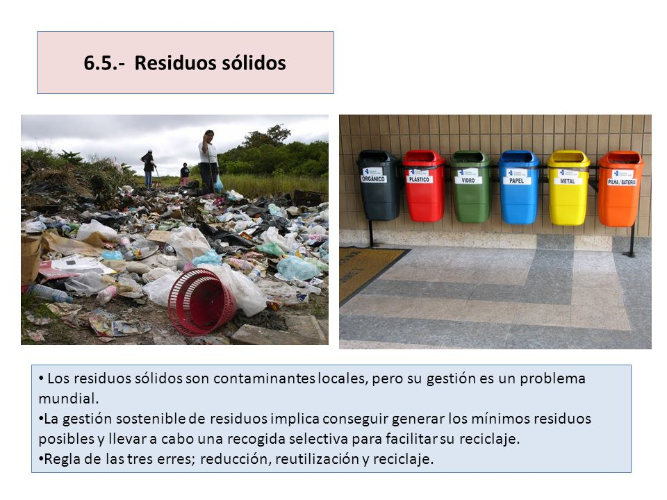 6.5.- Residuos sólidosLos residuos sólidos son contaminantes locales, pero su gestión es un problema mundial.