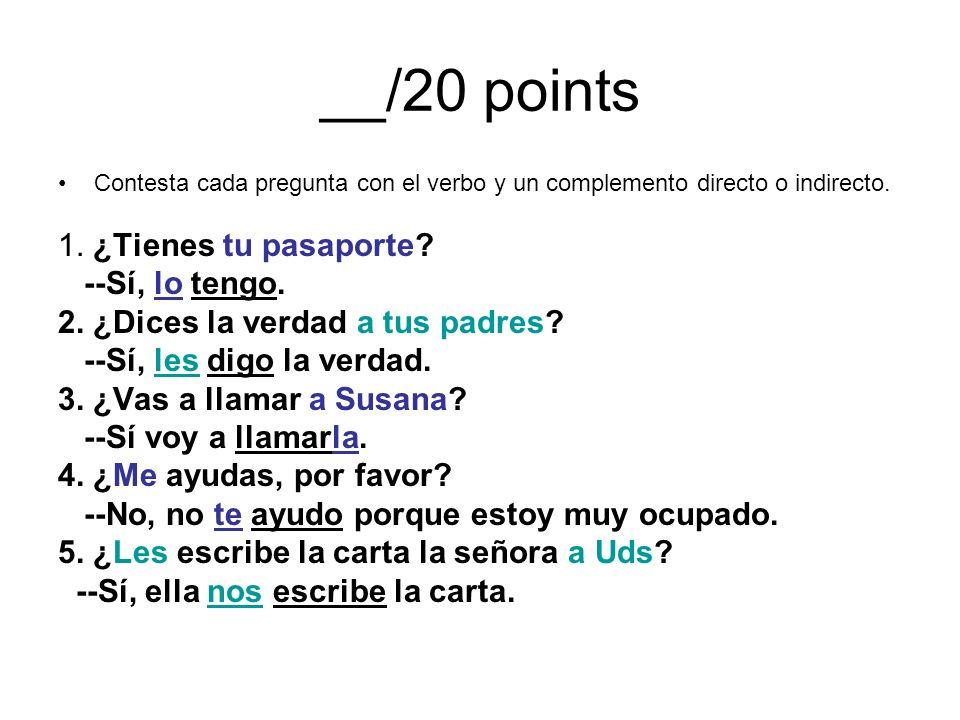__/20 points 1. ¿Tienes tu pasaporte --Sí, lo tengo.