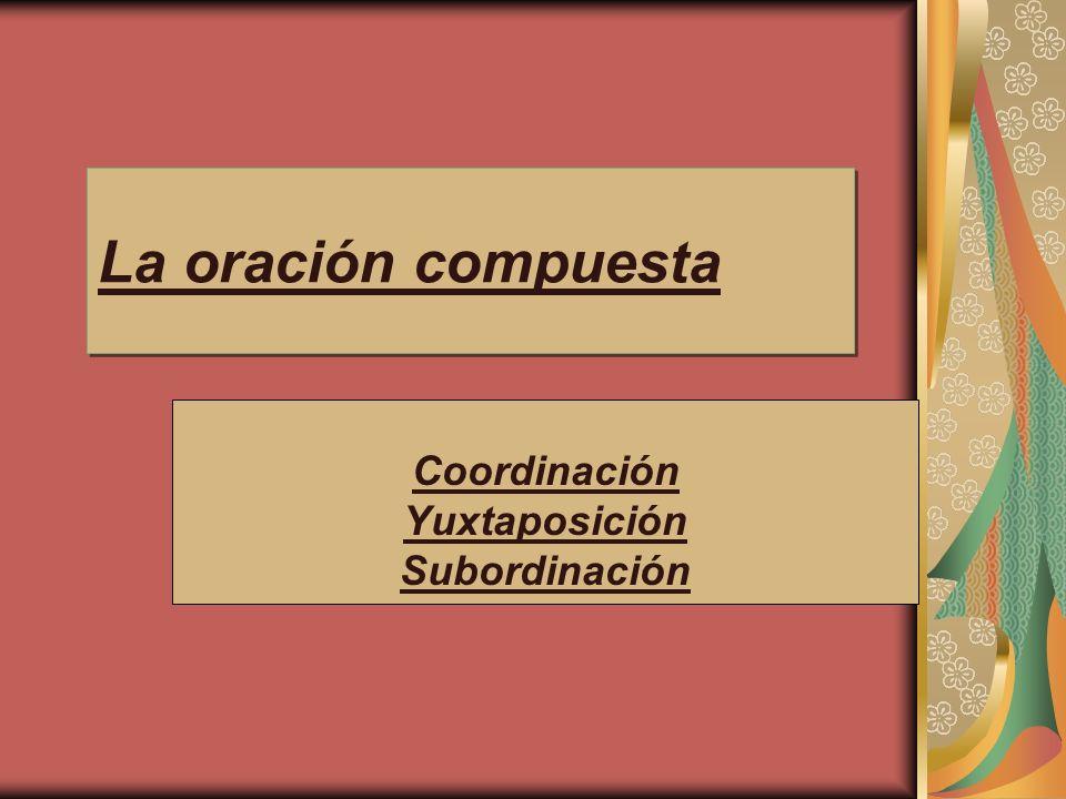 Coordinación Yuxtaposición Subordinación