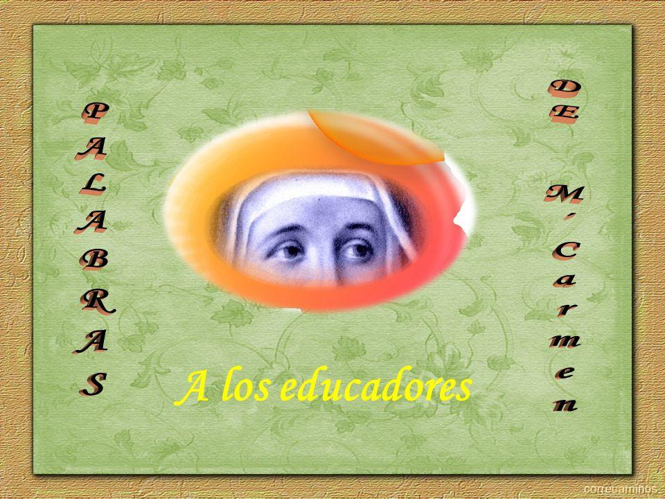 PALABRAS DE M´Carmen A los educadores