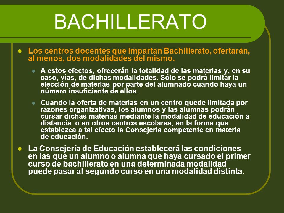BACHILLERATO Los centros docentes que impartan Bachillerato, ofertarán, al menos, dos modalidades del mismo.