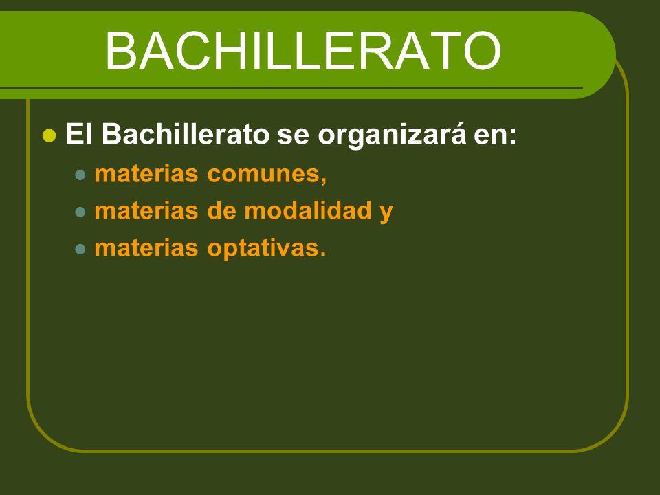BACHILLERATO El Bachillerato se organizará en: materias comunes,