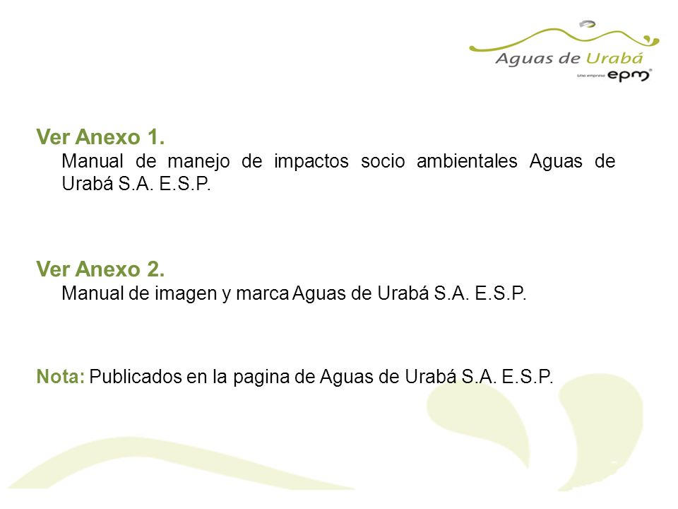 Ver Anexo 1. Manual de manejo de impactos socio ambientales Aguas de Urabá S.A. E.S.P. Ver Anexo 2.