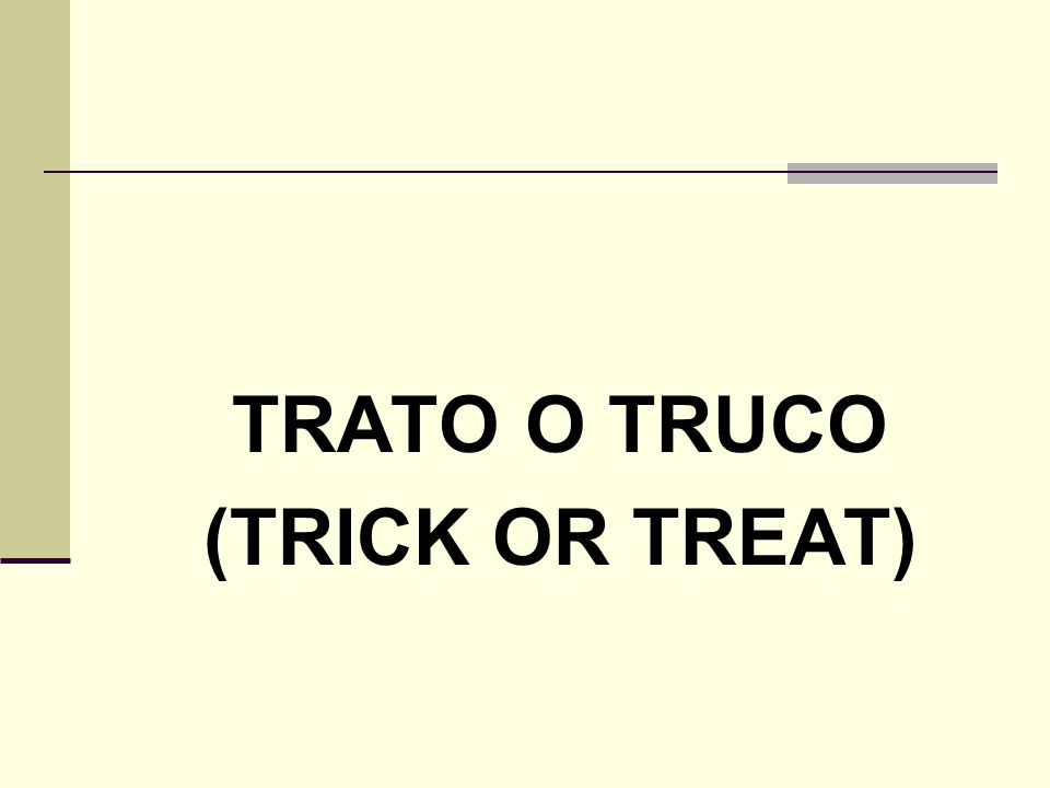 TRATO O TRUCO (TRICK OR TREAT)