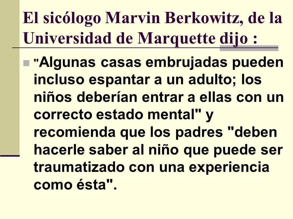 El sicólogo Marvin Berkowitz, de la Universidad de Marquette dijo :