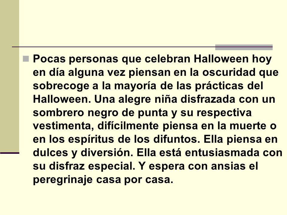 Pocas personas que celebran Halloween hoy en día alguna vez piensan en la oscuridad que sobrecoge a la mayoría de las prácticas del Halloween.