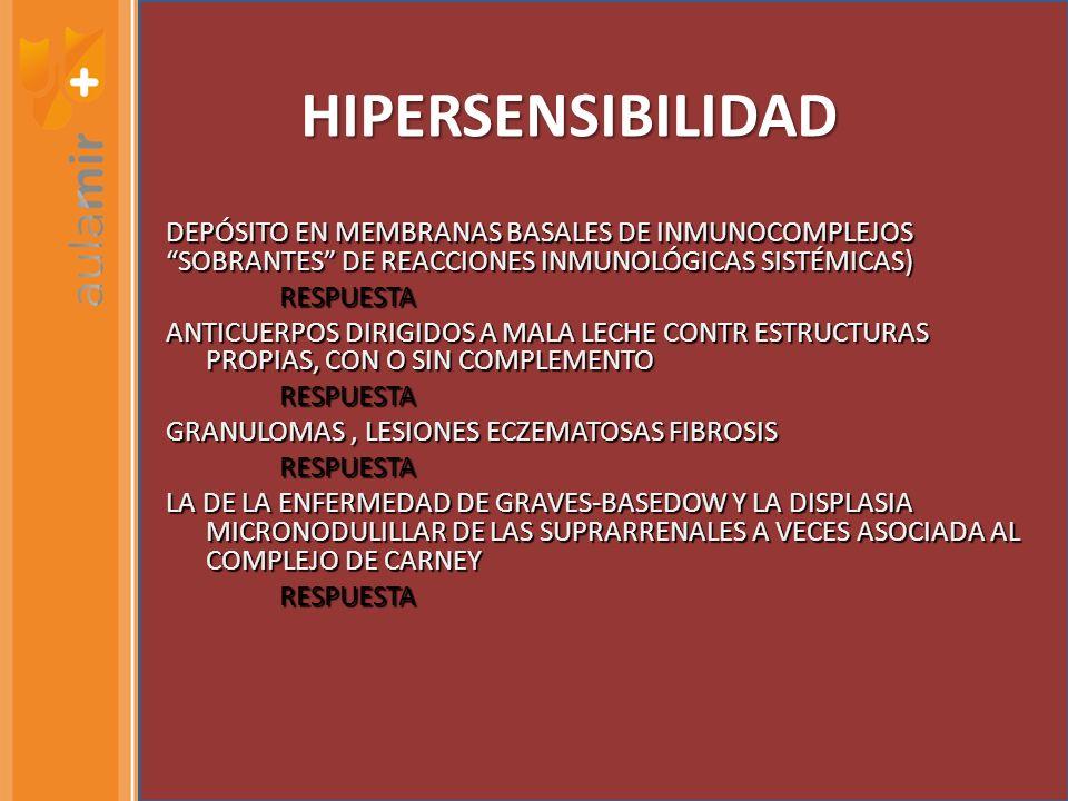 HIPERSENSIBILIDAD DEPÓSITO EN MEMBRANAS BASALES DE INMUNOCOMPLEJOS SOBRANTES DE REACCIONES INMUNOLÓGICAS SISTÉMICAS)