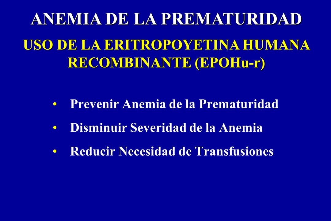 ANEMIA DE LA PREMATURIDAD USO DE LA ERITROPOYETINA HUMANA RECOMBINANTE (EPOHu-r)