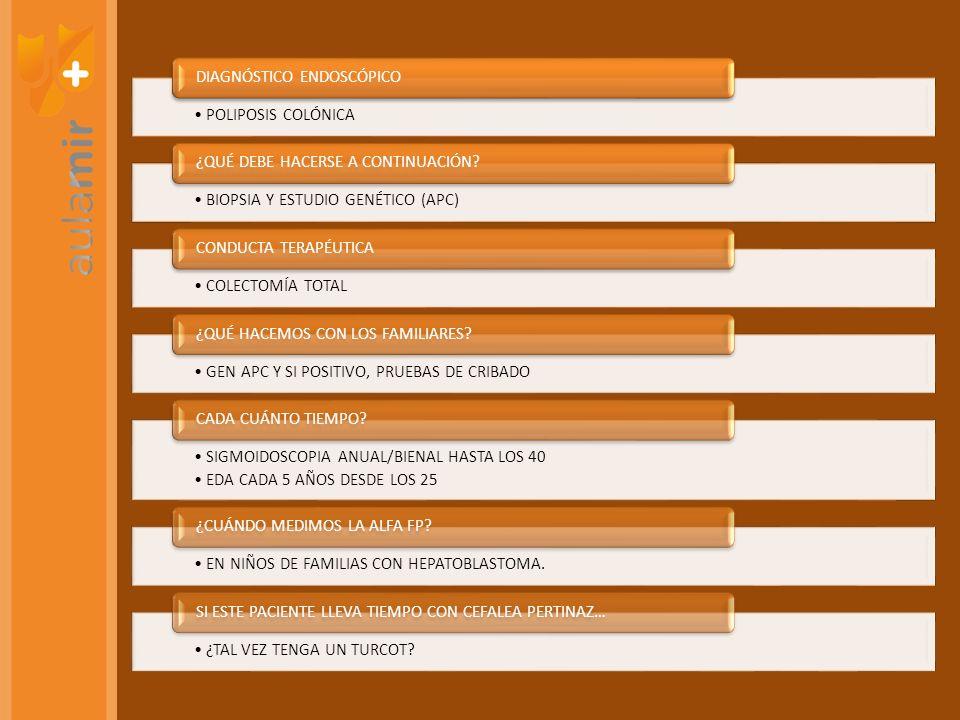 POLIPOSIS COLÓNICA DIAGNÓSTICO ENDOSCÓPICO. BIOPSIA Y ESTUDIO GENÉTICO (APC) ¿QUÉ DEBE HACERSE A CONTINUACIÓN