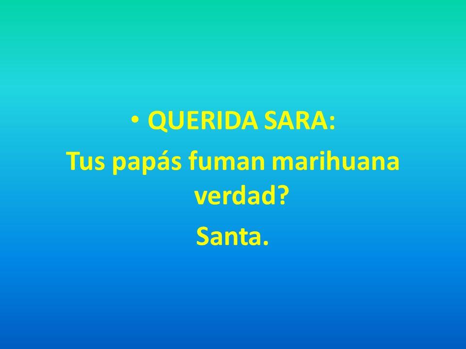 Tus papás fuman marihuana verdad