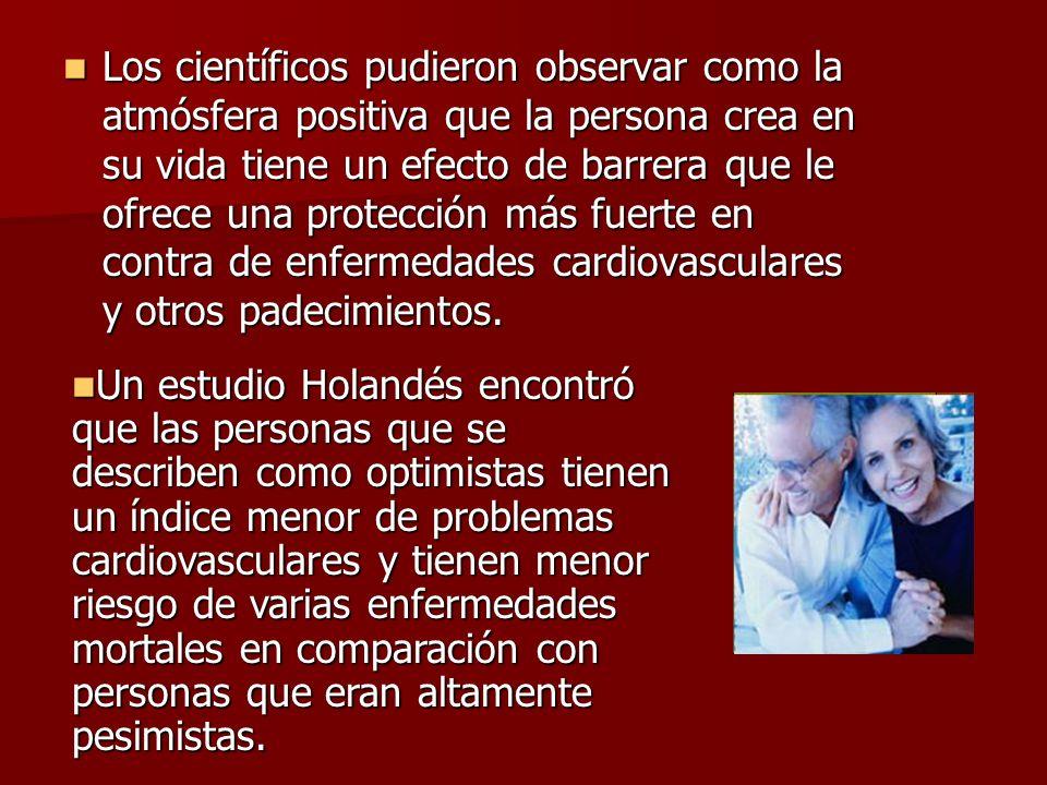 Los científicos pudieron observar como la atmósfera positiva que la persona crea en su vida tiene un efecto de barrera que le ofrece una protección más fuerte en contra de enfermedades cardiovasculares y otros padecimientos.