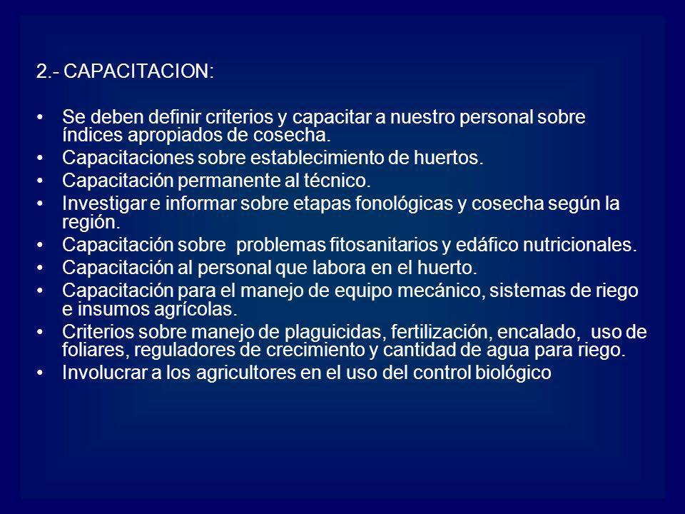 2.- CAPACITACION:Se deben definir criterios y capacitar a nuestro personal sobre índices apropiados de cosecha.