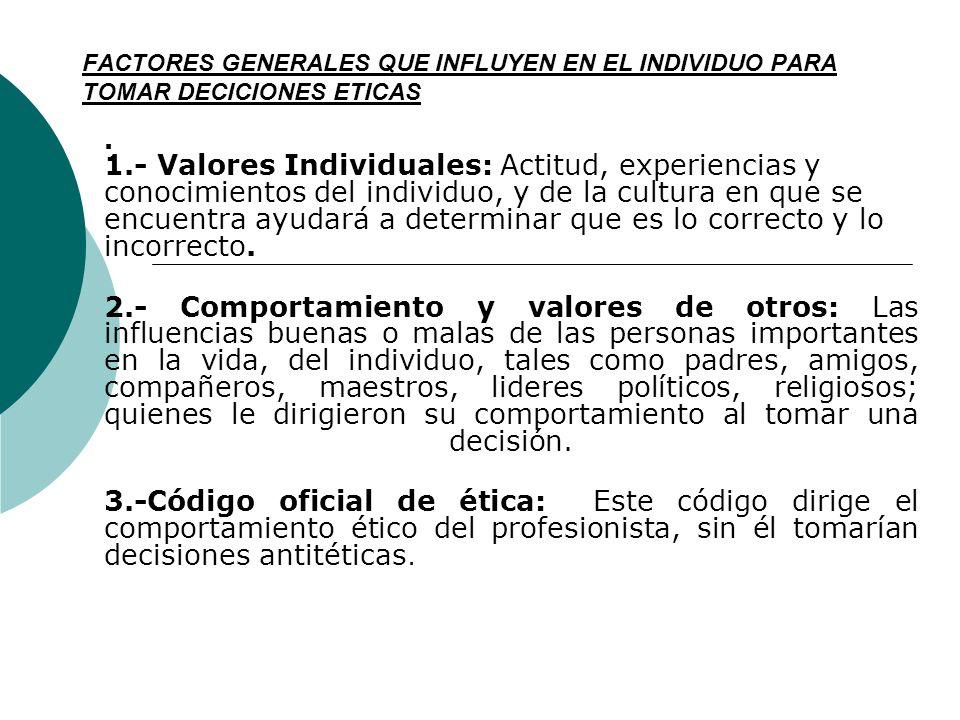 FACTORES GENERALES QUE INFLUYEN EN EL INDIVIDUO PARA TOMAR DECICIONES ETICAS