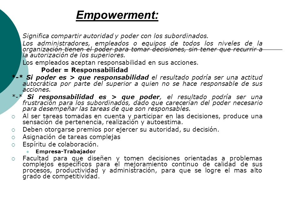 Empowerment:Significa compartir autoridad y poder con los subordinados.