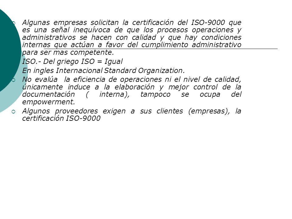 Algunas empresas solicitan la certificación del ISO-9000 que es una señal inequívoca de que los procesos operaciones y administrativos se hacen con calidad y que hay condiciones internas que actúan a favor del cumplimiento administrativo para ser mas competente.