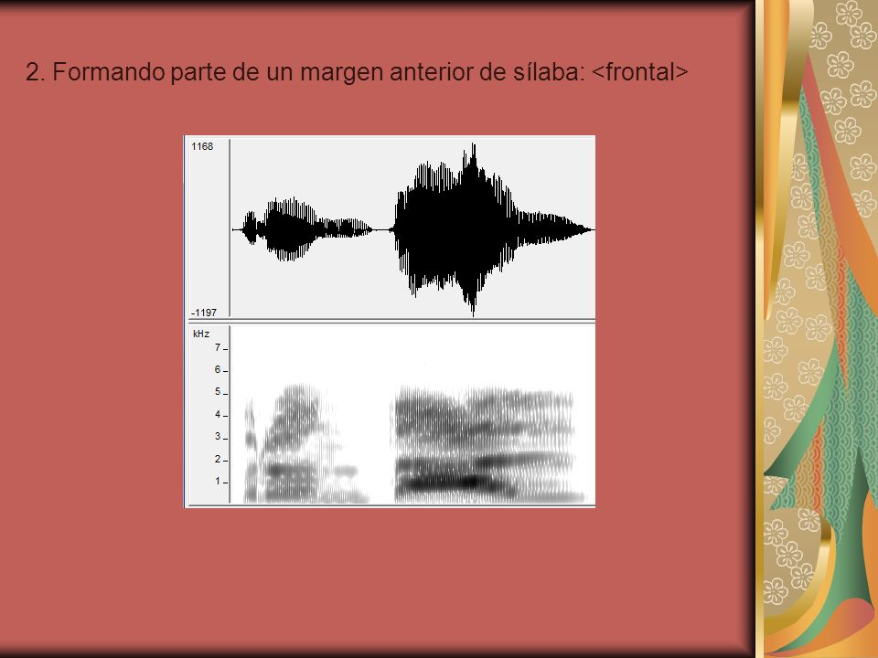 2. Formando parte de un margen anterior de sílaba: <frontal>