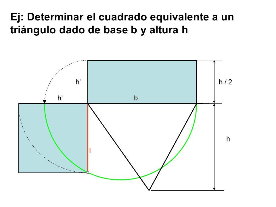Ej: Determinar el cuadrado equivalente a un triángulo dado de base b y altura h