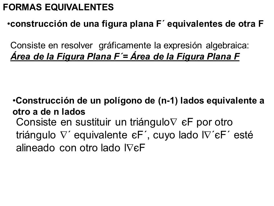 FORMAS EQUIVALENTESconstrucción de una figura plana F´ equivalentes de otra F. Consiste en resolver gráficamente la expresión algebraica: