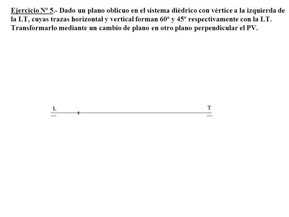 Ejercicio Nº 5.- Dado un plano oblicuo en el sistema diédrico con vértice a la izquierda de la LT, cuyas trazas horizontal y vertical forman 60º y 45º respectivamente con la LT.