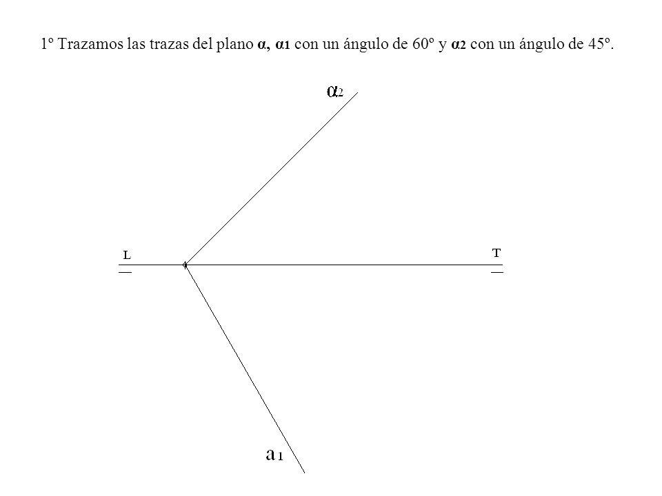 1º Trazamos las trazas del plano α, α1 con un ángulo de 60º y α2 con un ángulo de 45º.
