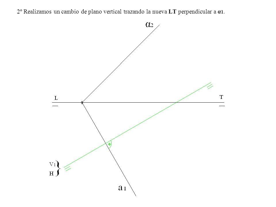 2º Realizamos un cambio de plano vertical trazando la nueva LT perpendicular a α1.