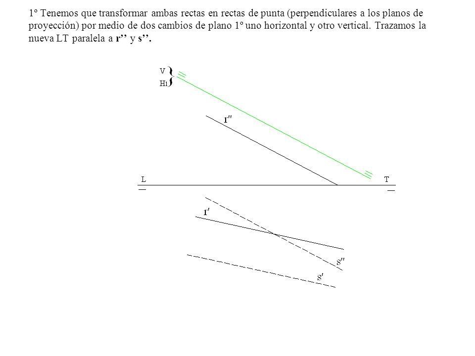 1º Tenemos que transformar ambas rectas en rectas de punta (perpendiculares a los planos de proyección) por medio de dos cambios de plano 1º uno horizontal y otro vertical.