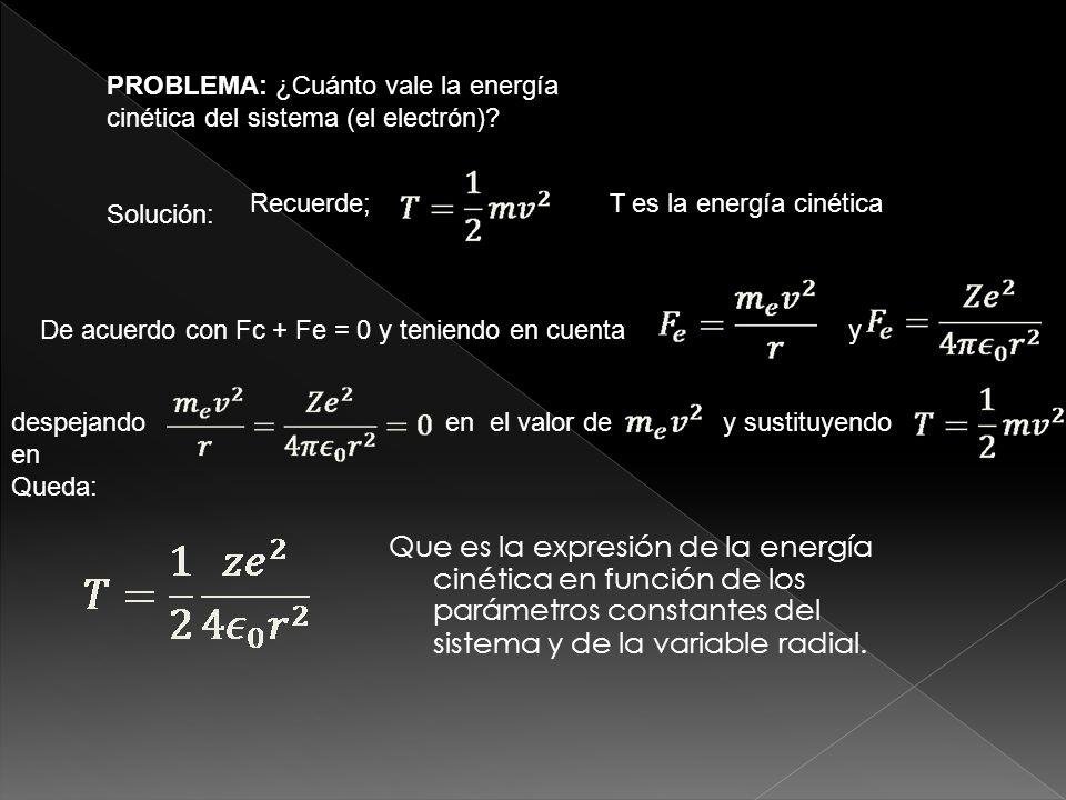 PROBLEMA: ¿Cuánto vale la energía cinética del sistema (el electrón)