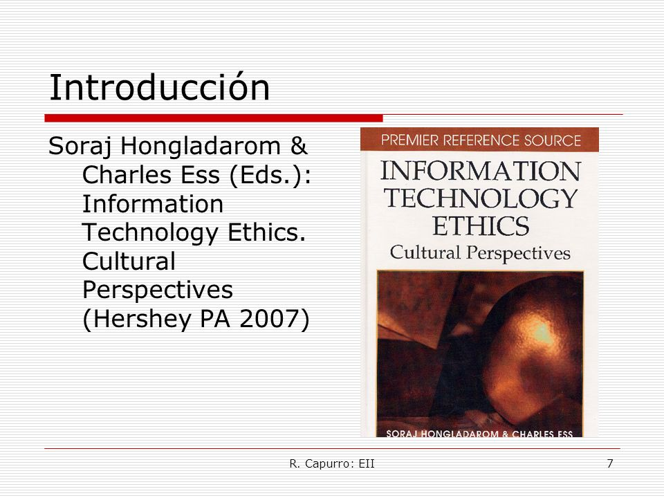 Introducción Soraj Hongladarom & Charles Ess (Eds.): Information Technology Ethics. Cultural Perspectives (Hershey PA 2007)