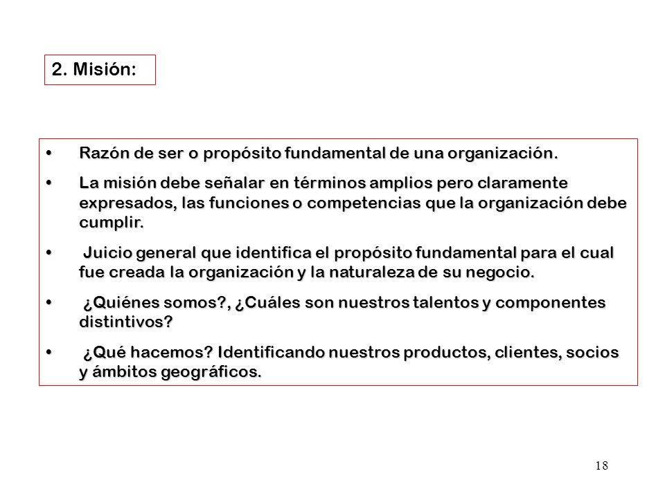 2. Misión: Razón de ser o propósito fundamental de una organización.