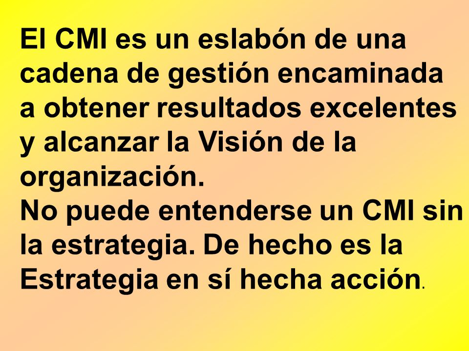 El CMI es un eslabón de una cadena de gestión encaminada a obtener resultados excelentes y alcanzar la Visión de la organización.