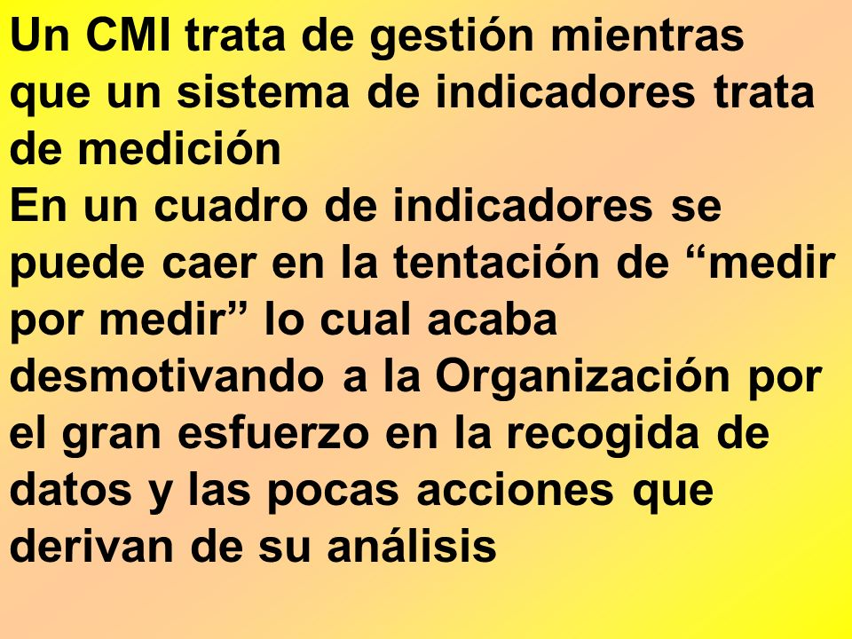Un CMI trata de gestión mientras que un sistema de indicadores trata de medición