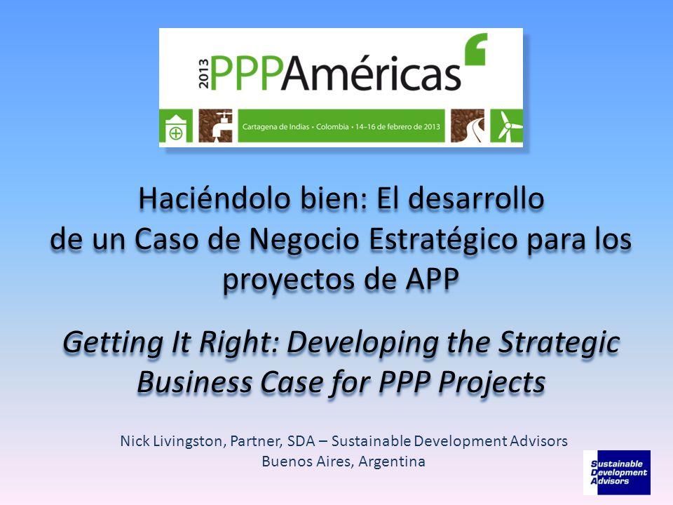 Haciéndolo bien: El desarrollo de un Caso de Negocio Estratégico para los proyectos de APP Getting It Right: Developing the Strategic Business Case for PPP Projects
