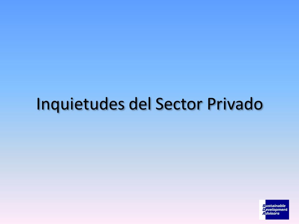 Inquietudes del Sector Privado