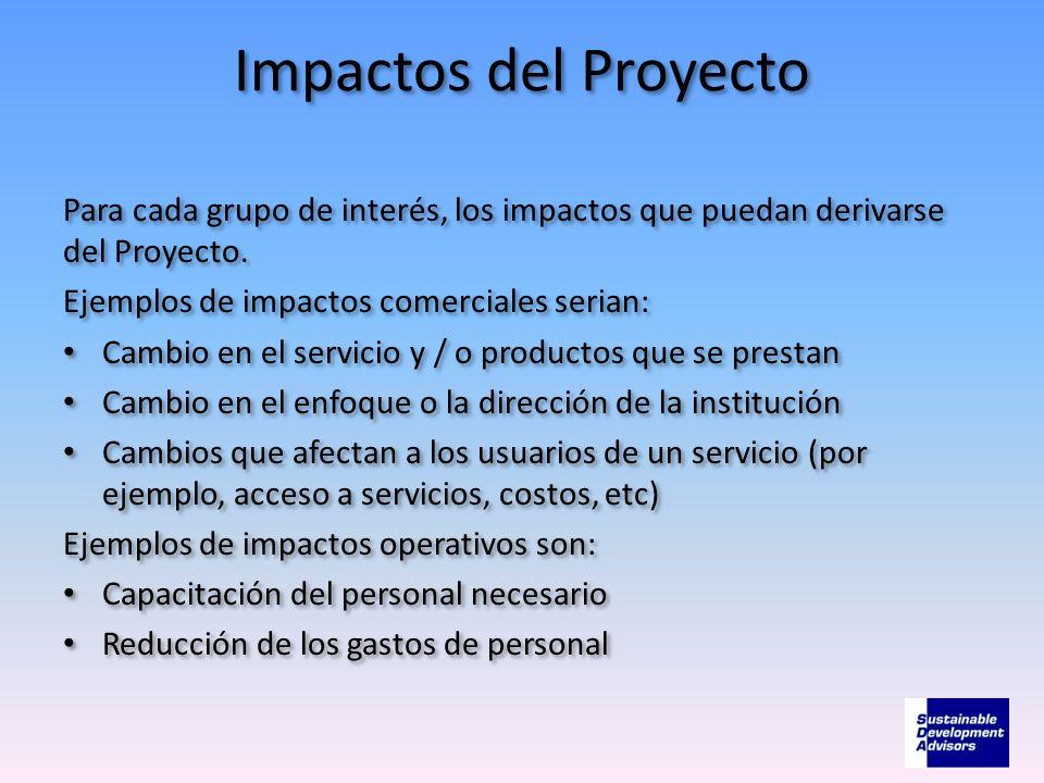 Impactos del ProyectoPara cada grupo de interés, los impactos que puedan derivarse del Proyecto. Ejemplos de impactos comerciales serian: