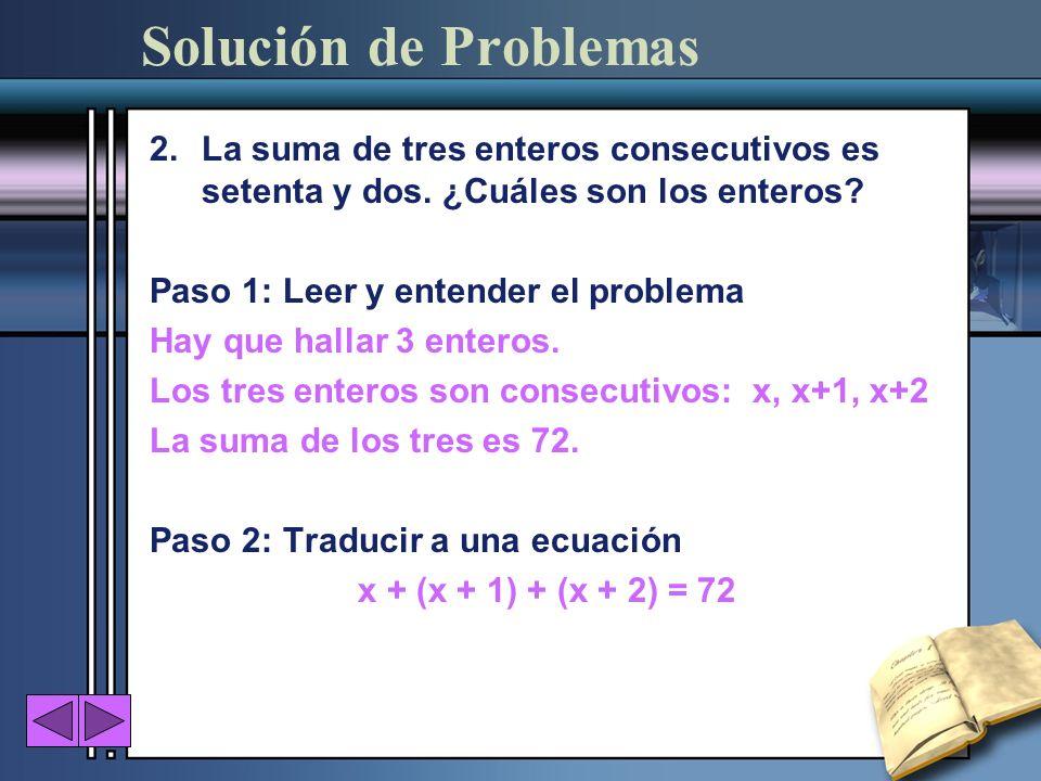Solución de Problemas La suma de tres enteros consecutivos es setenta y dos. ¿Cuáles son los enteros