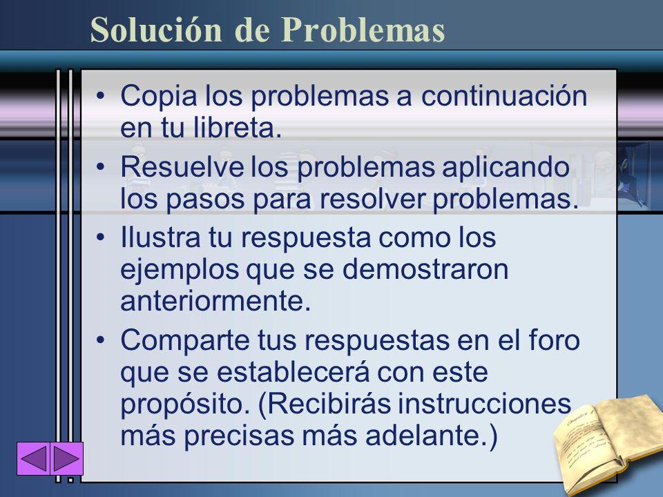 Solución de ProblemasCopia los problemas a continuación en tu libreta. Resuelve los problemas aplicando los pasos para resolver problemas.