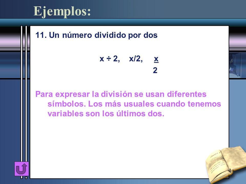 Ejemplos: 11. Un número dividido por dos x ÷ 2, x/2, x 2