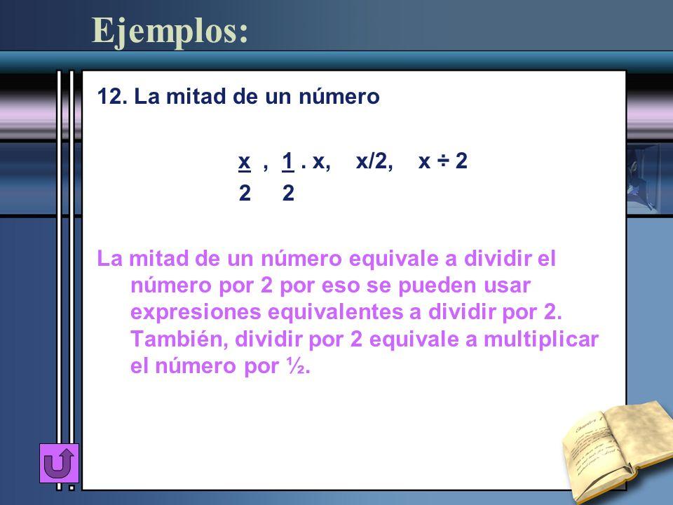 Ejemplos: 12. La mitad de un número x , 1 . x, x/2, x ÷ 2 2 2