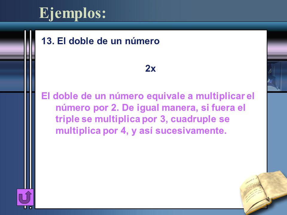 Ejemplos: 13. El doble de un número 2x