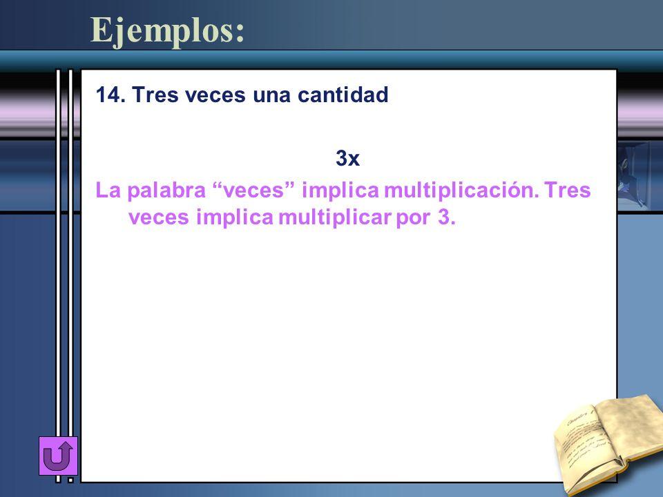 Ejemplos: 14. Tres veces una cantidad 3x