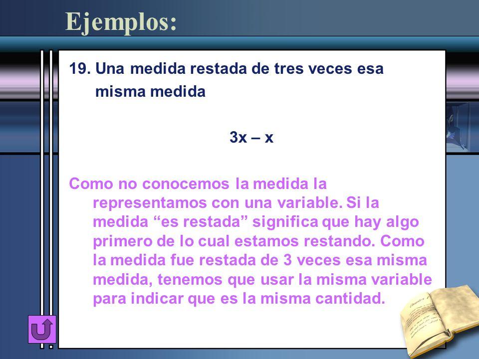 Ejemplos: 19. Una medida restada de tres veces esa misma medida 3x – x