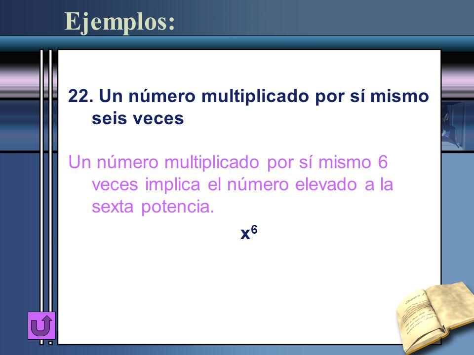 Ejemplos: 22. Un número multiplicado por sí mismo seis veces
