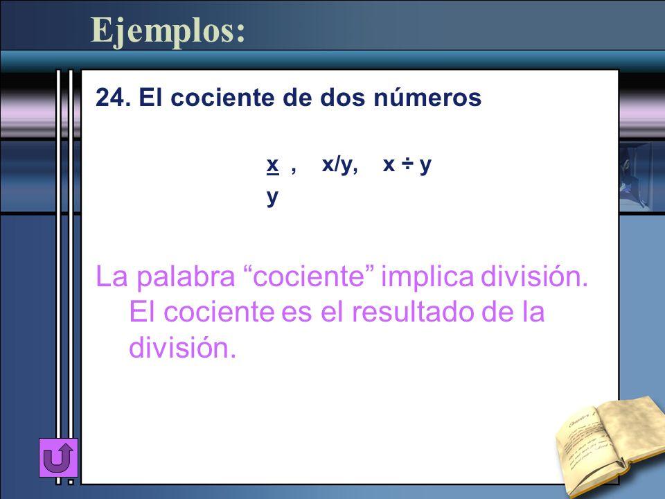Ejemplos: 24. El cociente de dos números. x , x/y, x ÷ y. y.