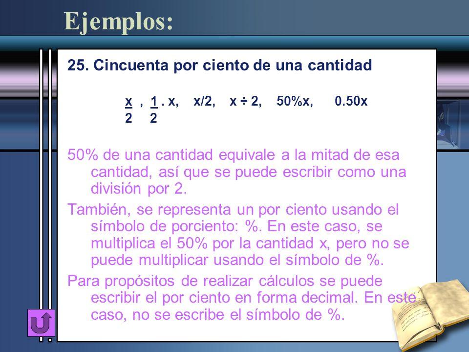 Ejemplos: 25. Cincuenta por ciento de una cantidad