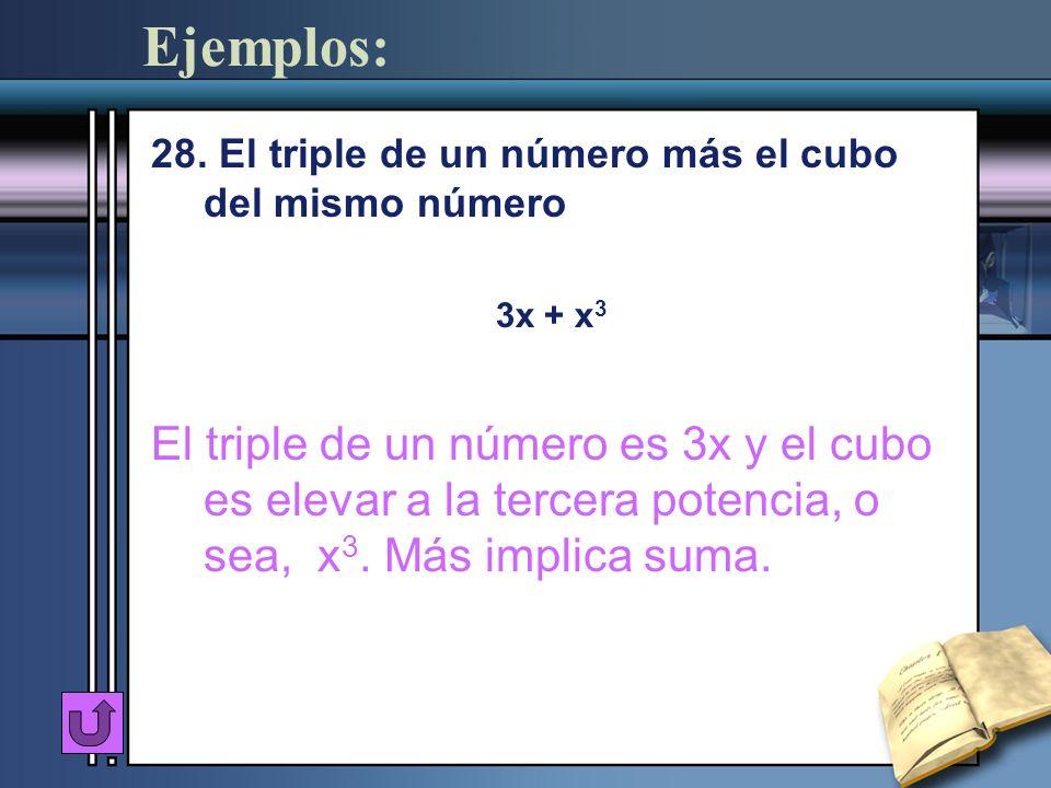 Ejemplos: 28. El triple de un número más el cubo del mismo número. 3x + x3.