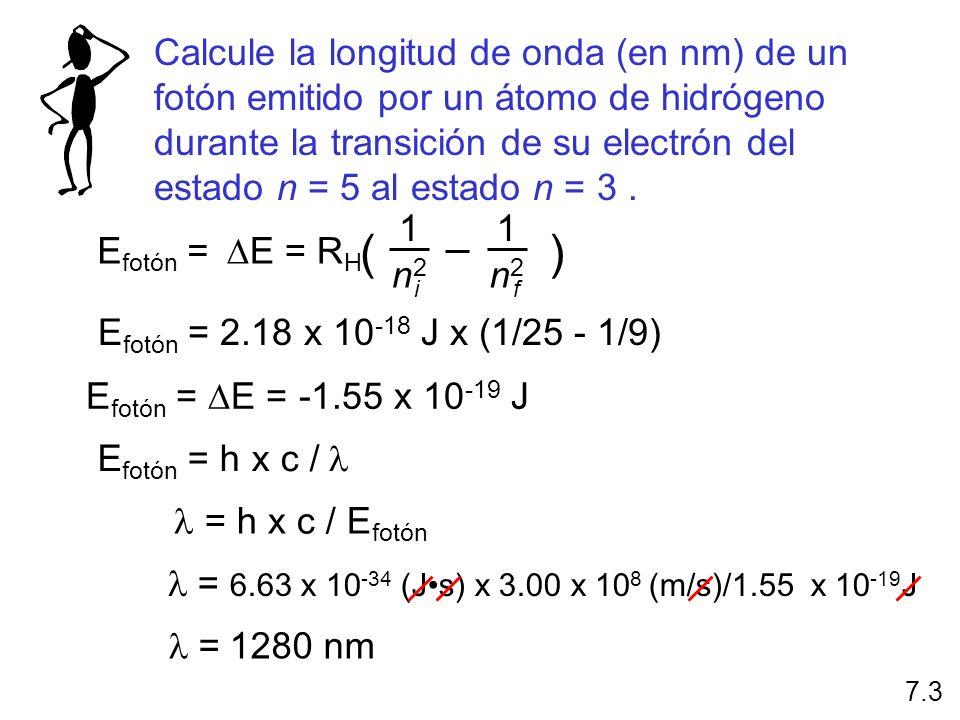 Calcule la longitud de onda (en nm) de un fotón emitido por un átomo de hidrógeno durante la transición de su electrón del estado n = 5 al estado n = 3 .
