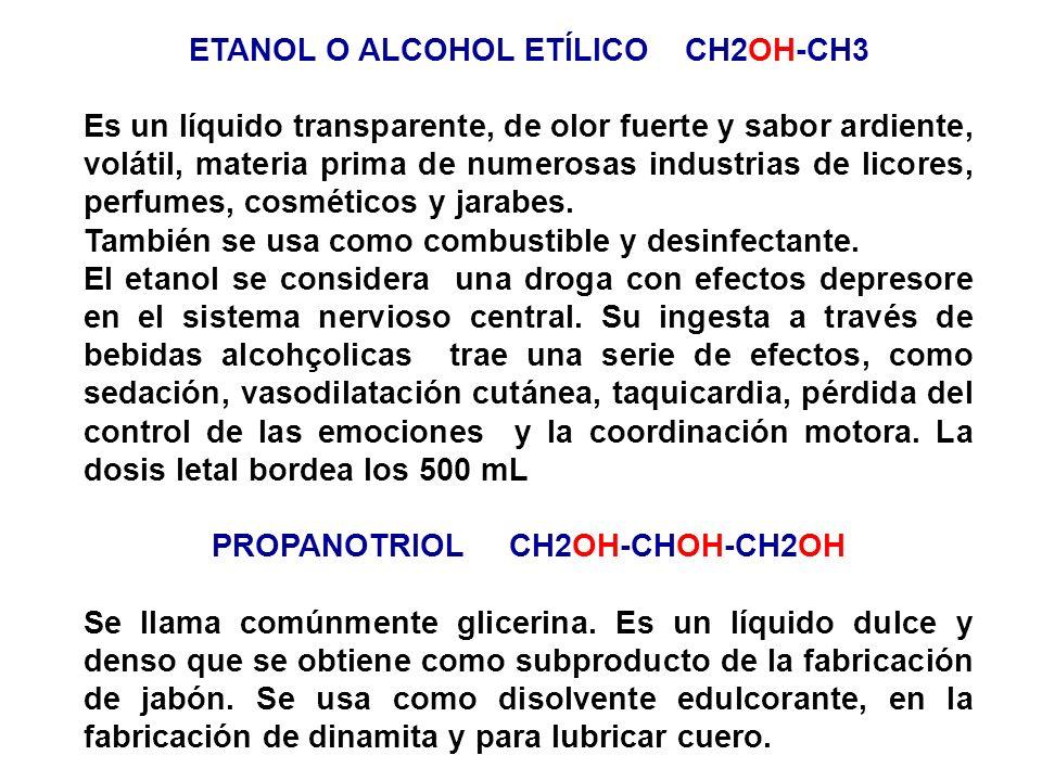ETANOL O ALCOHOL ETÍLICO CH2OH-CH3 PROPANOTRIOL CH2OH-CHOH-CH2OH