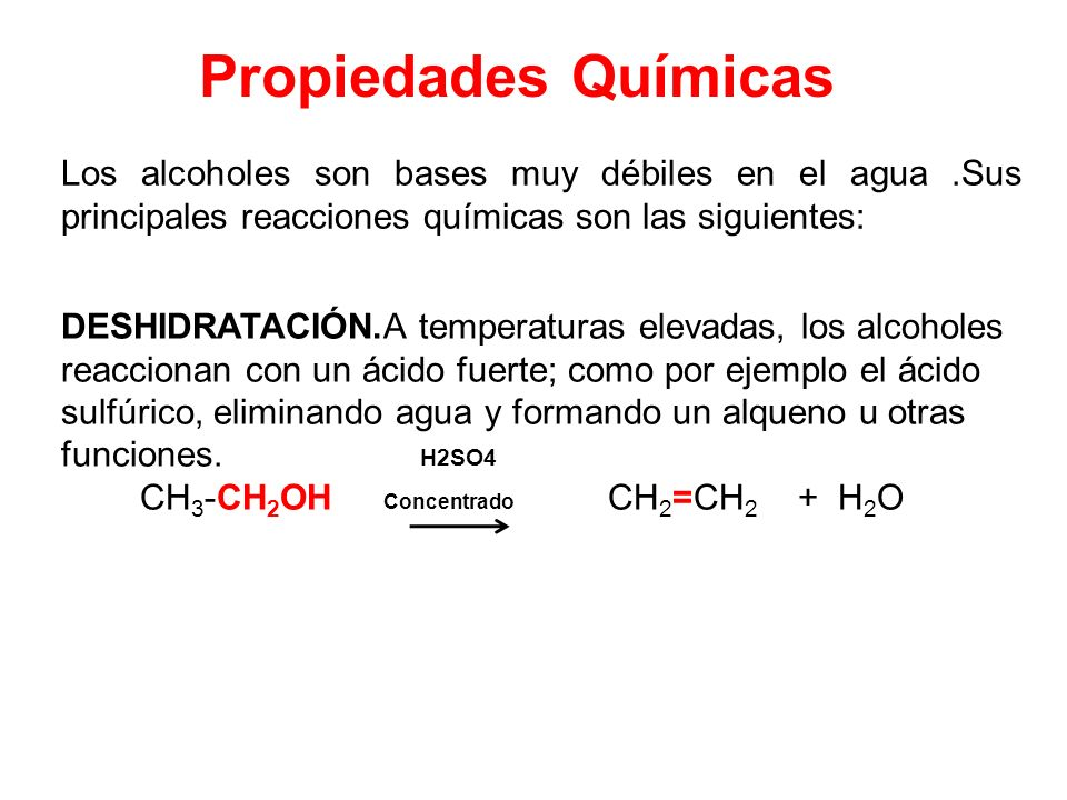 Propiedades QuímicasLos alcoholes son bases muy débiles en el agua .Sus principales reacciones químicas son las siguientes: